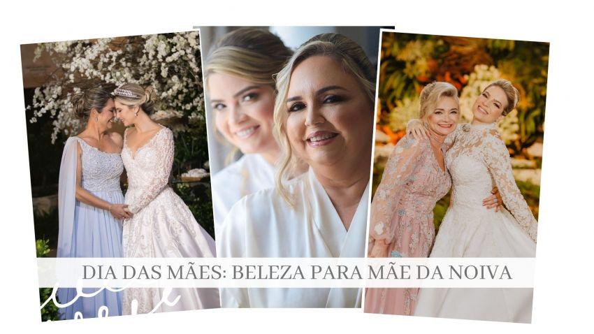 Dia das Mães: Beleza para Mãe da Noiva